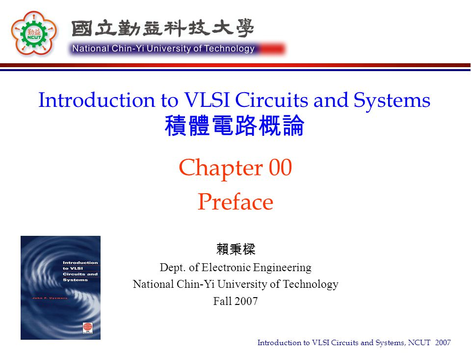 Chapter 00 Preface Introduction to VLSI Circuits and Systems 積體電路概論