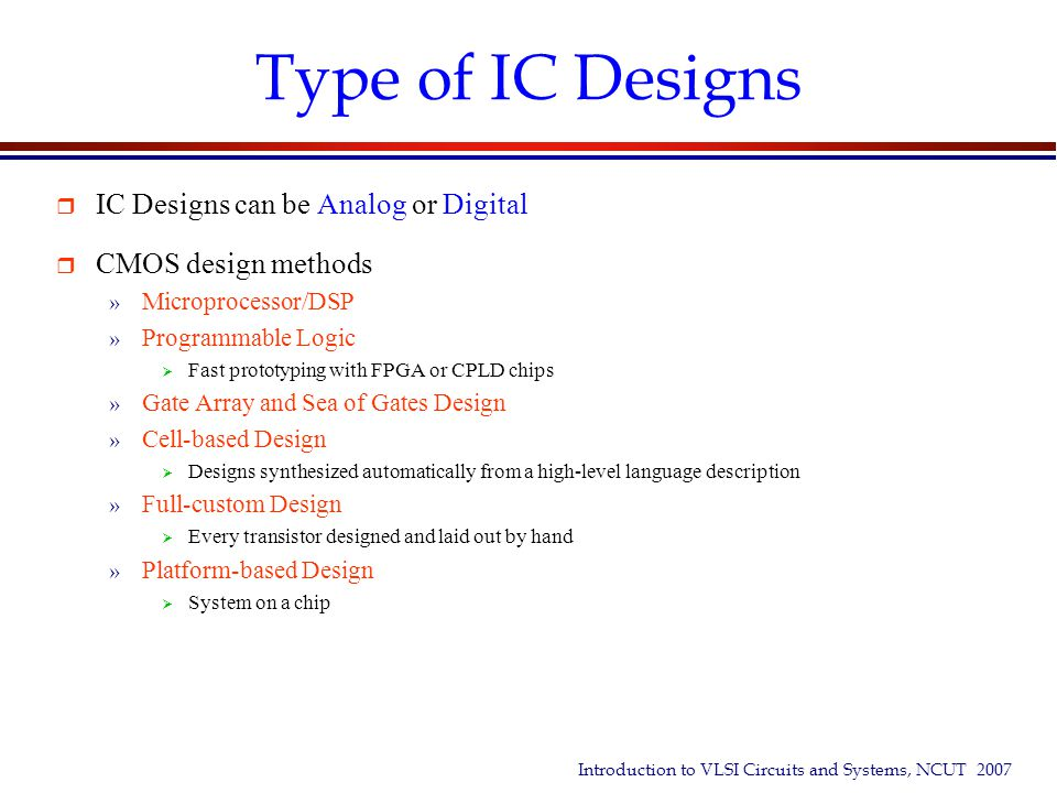 Type of IC Designs IC Designs can be Analog or Digital