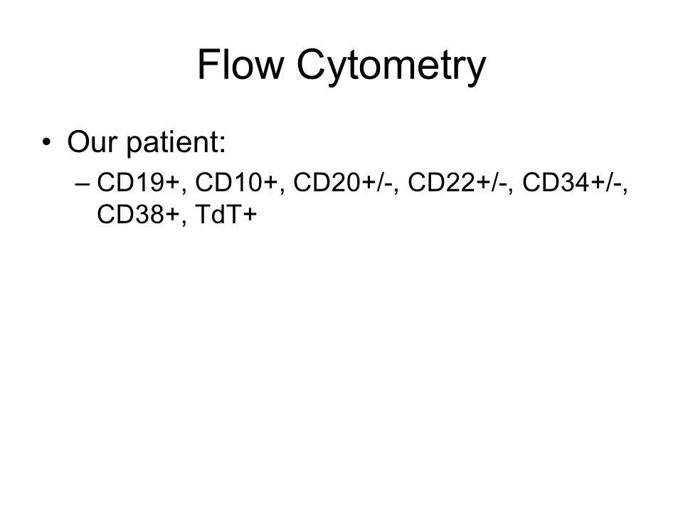 Flow Cytometry Our patient: