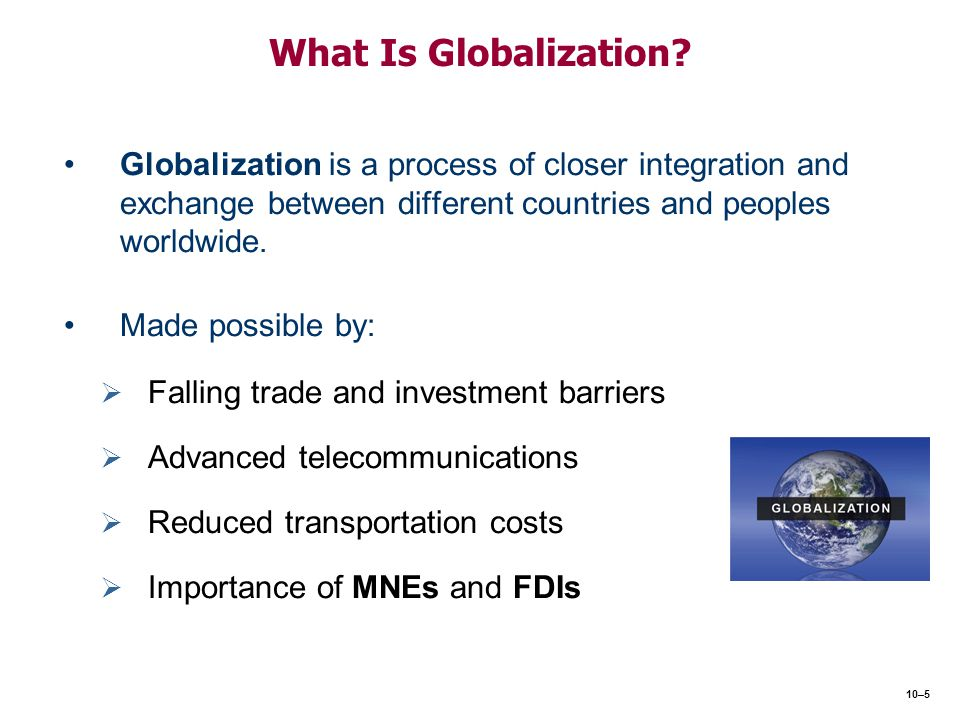 What Is Globalization Globalization is a process of closer integration and exchange between different countries and peoples worldwide.