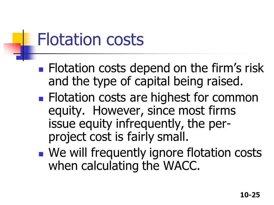 Flotation costs Flotation costs depend on the firm's risk and the type of capital being raised.
