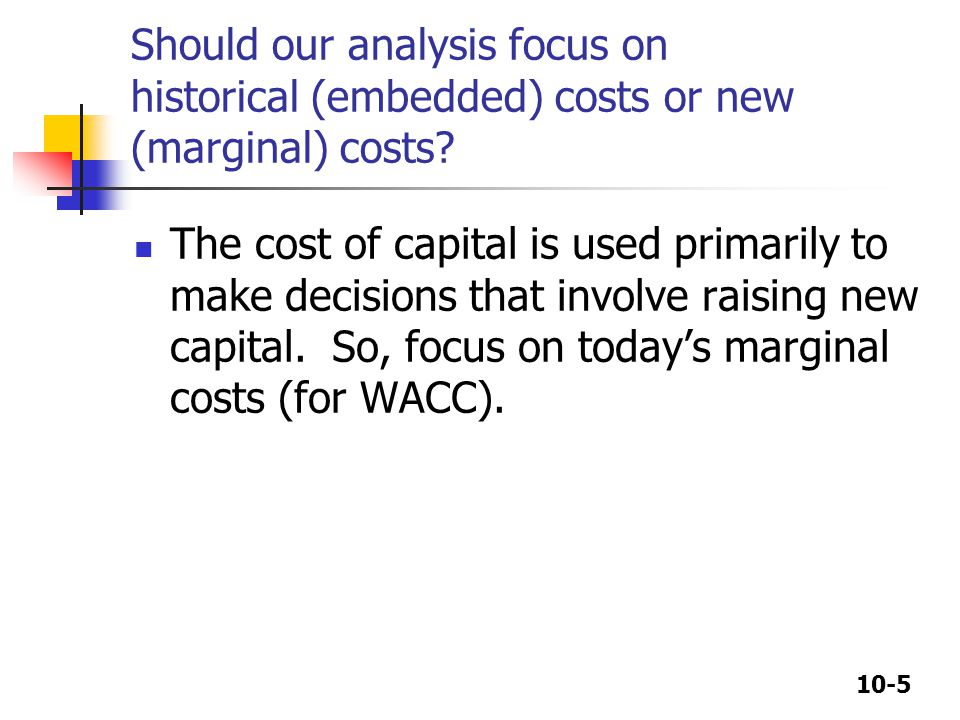 Should our analysis focus on historical (embedded) costs or new (marginal) costs