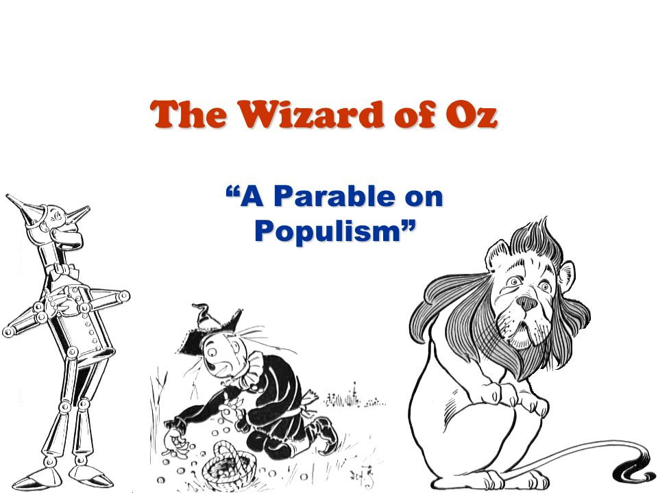 populism and the wizard of oz The wizard of oz has always been described as a basic allusion to populism in the 1800's through its detailed use of symbols in objects to the characters in the movie, it is a classic example of the populist movement in america.