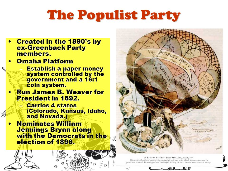The Populist Party Created in the 1890's by ex-Greenback Party members. Omaha Platform.