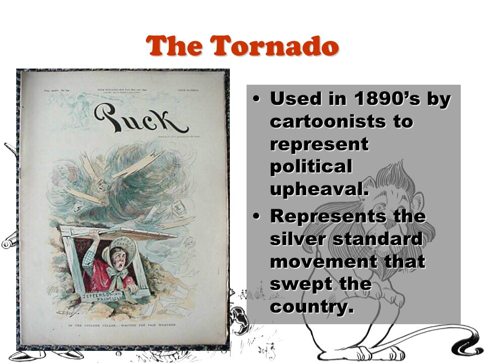 The Tornado Used in 1890's by cartoonists to represent political upheaval.