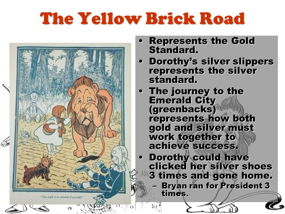 The Yellow Brick Road Represents the Gold Standard.