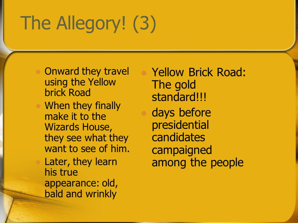 The Allegory! (3) Yellow Brick Road: The gold standard!!!
