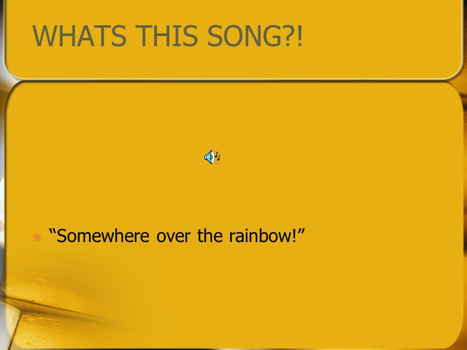 WHATS THIS SONG ! Somewhere over the rainbow!