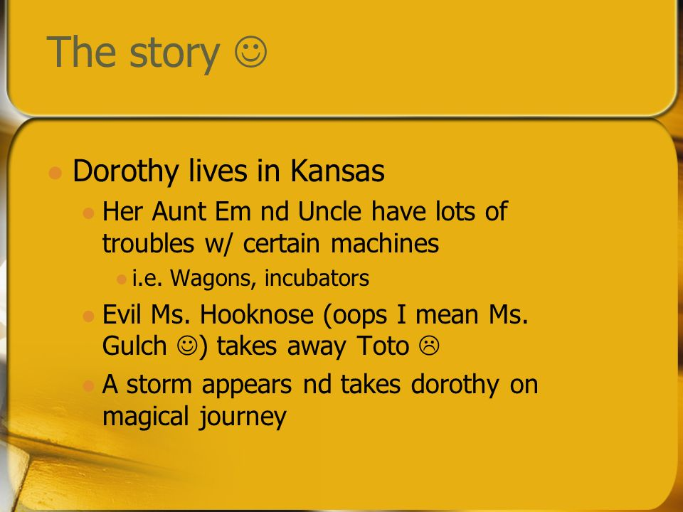 The story  Dorothy lives in Kansas