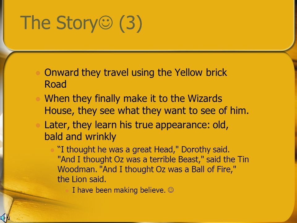 The Story (3) Onward they travel using the Yellow brick Road