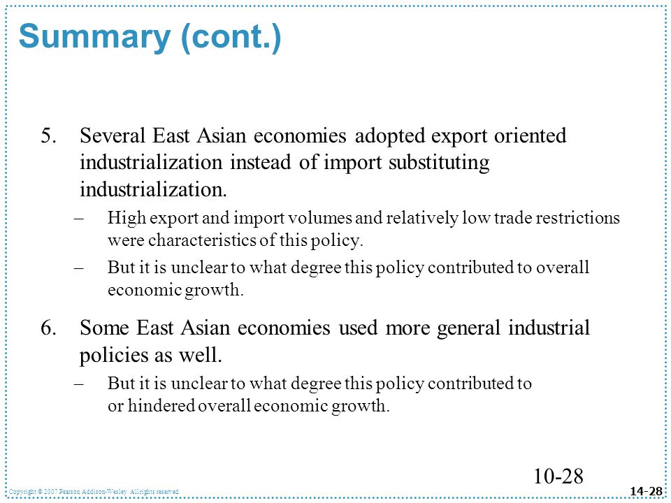 Summary (cont.) Several East Asian economies adopted export oriented industrialization instead of import substituting industrialization.