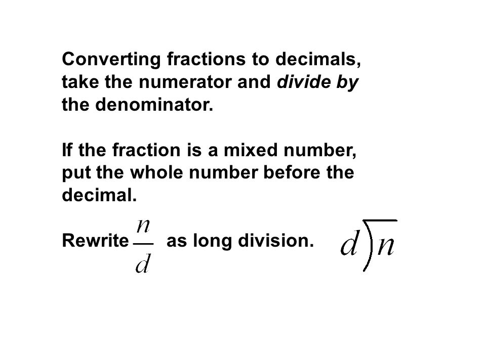 Converting fractions to decimals, take the numerator and divide by the denominator.
