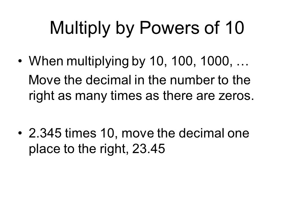 Multiply by Powers of 10 When multiplying by 10, 100, 1000, …