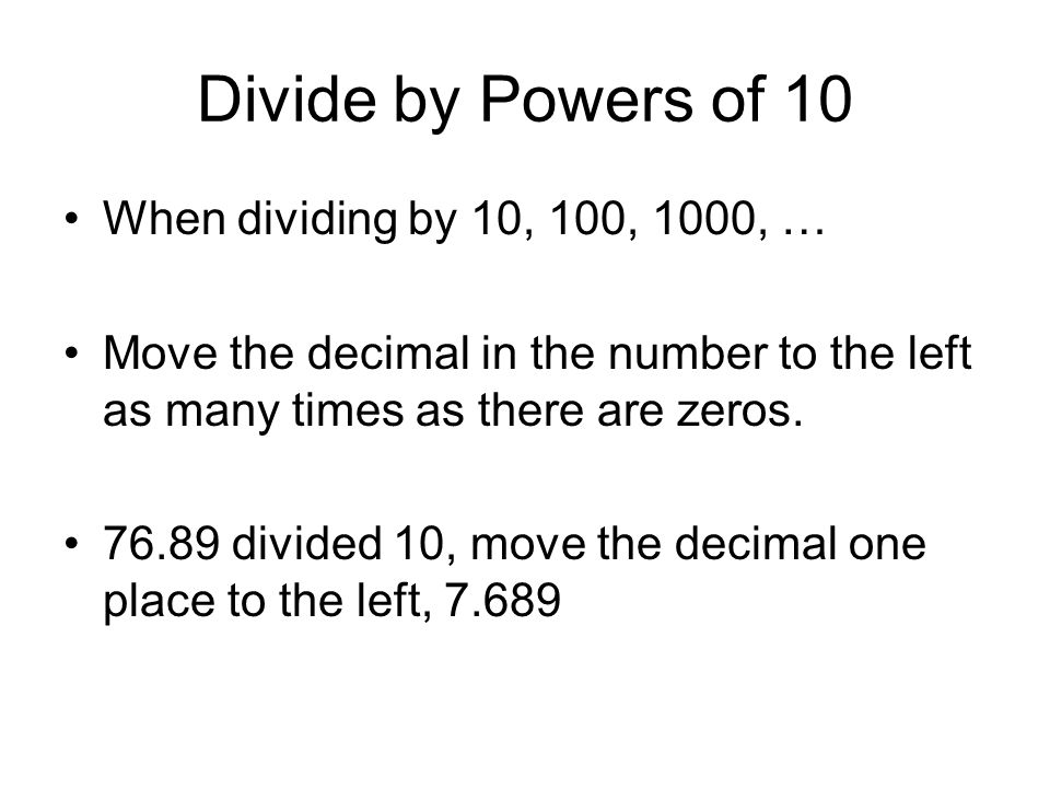 Divide by Powers of 10 When dividing by 10, 100, 1000, …