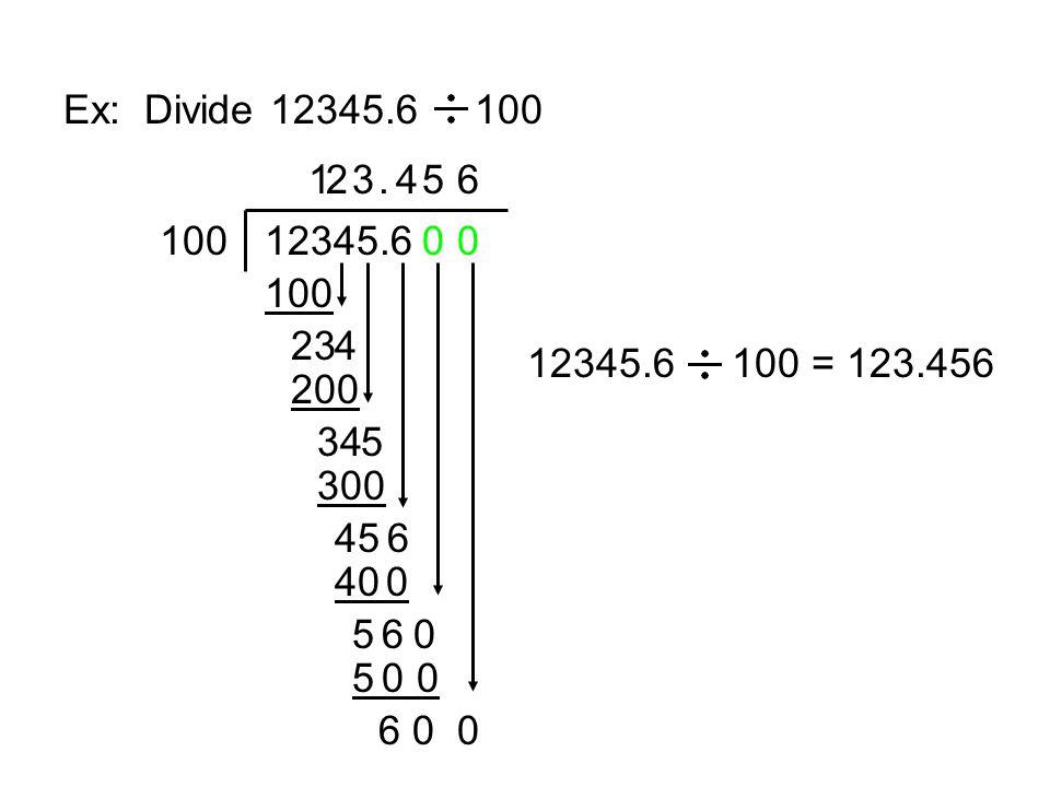 Ex: Divide 12345.6 100 1. 2. 3. . 4. 5. 6. 100. 12345.6. 100. 23. 4. 12345.6 100 = 123.456.