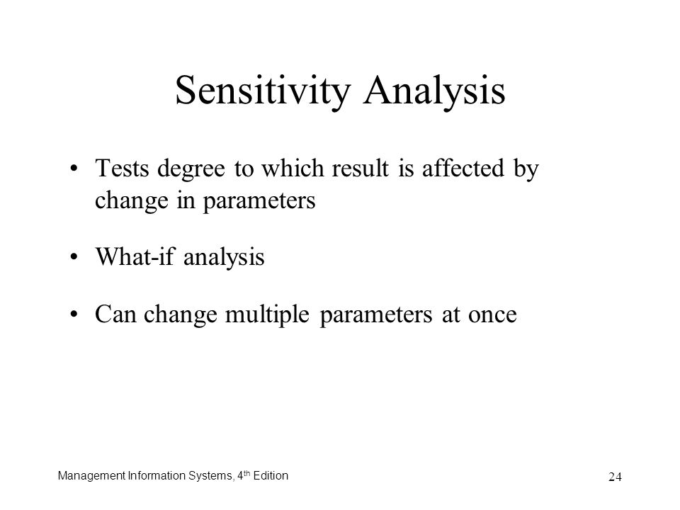 Sensitivity AnalysisTests degree to which result is affected by change in parameters. What-if analysis.