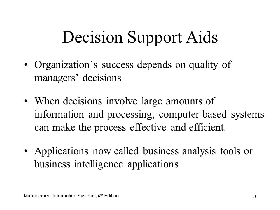 Decision Support Aids Organization's success depends on quality of managers' decisions.