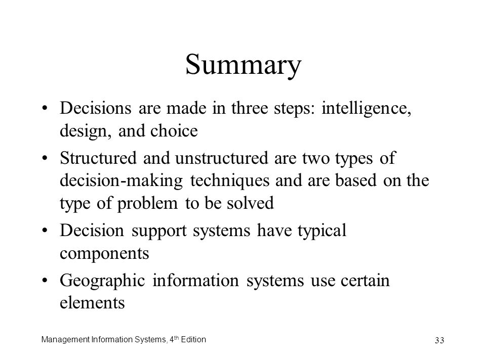 Summary Decisions are made in three steps: intelligence, design, and choice.
