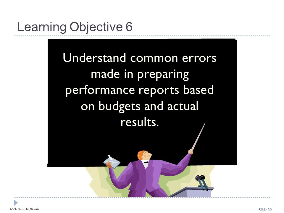 Learning Objective 6 Understand common errors made in preparing performance reports based on budgets and actual results.