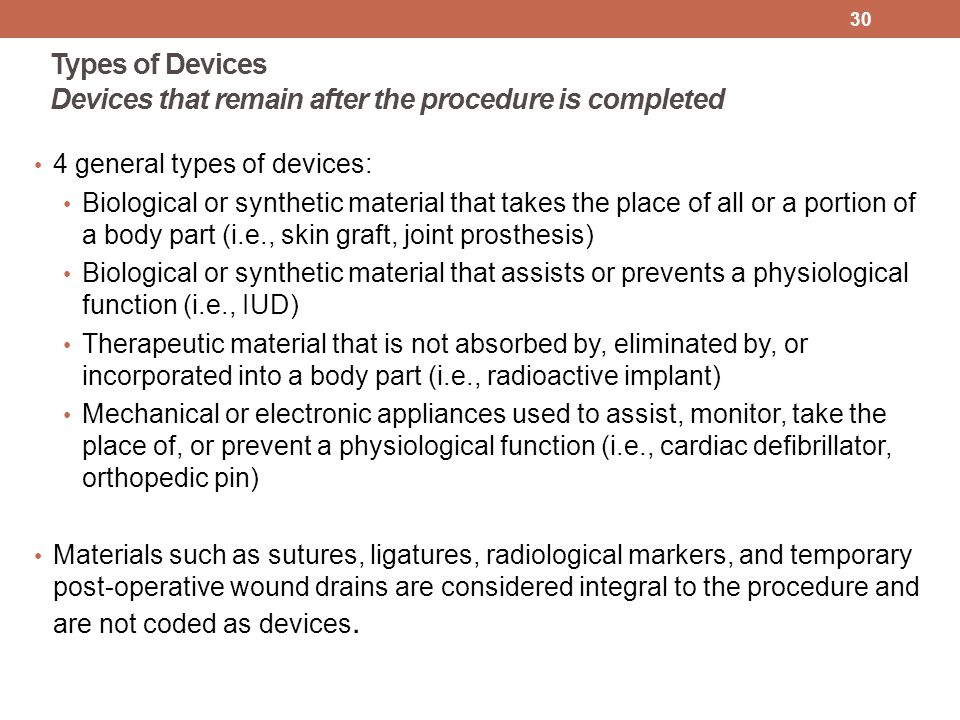 Types of Devices Devices that remain after the procedure is completed