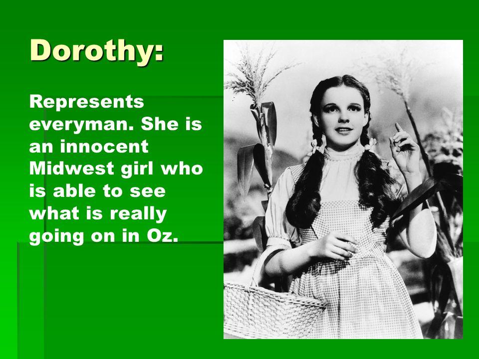 Dorothy: Represents everyman.