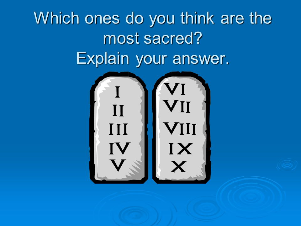 Which ones do you think are the most sacred Explain your answer.