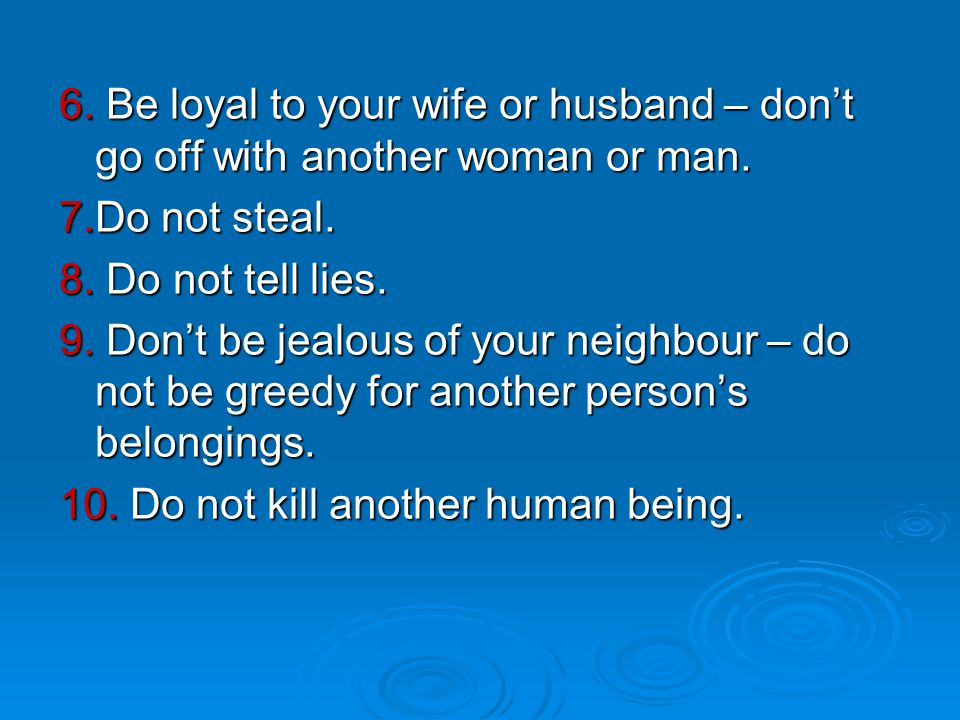6. Be loyal to your wife or husband – don't go off with another woman or man.