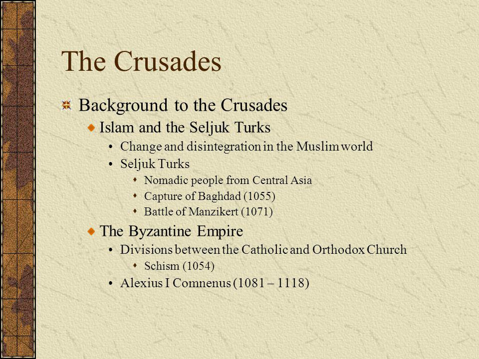 The Crusades Background to the Crusades Islam and the Seljuk Turks