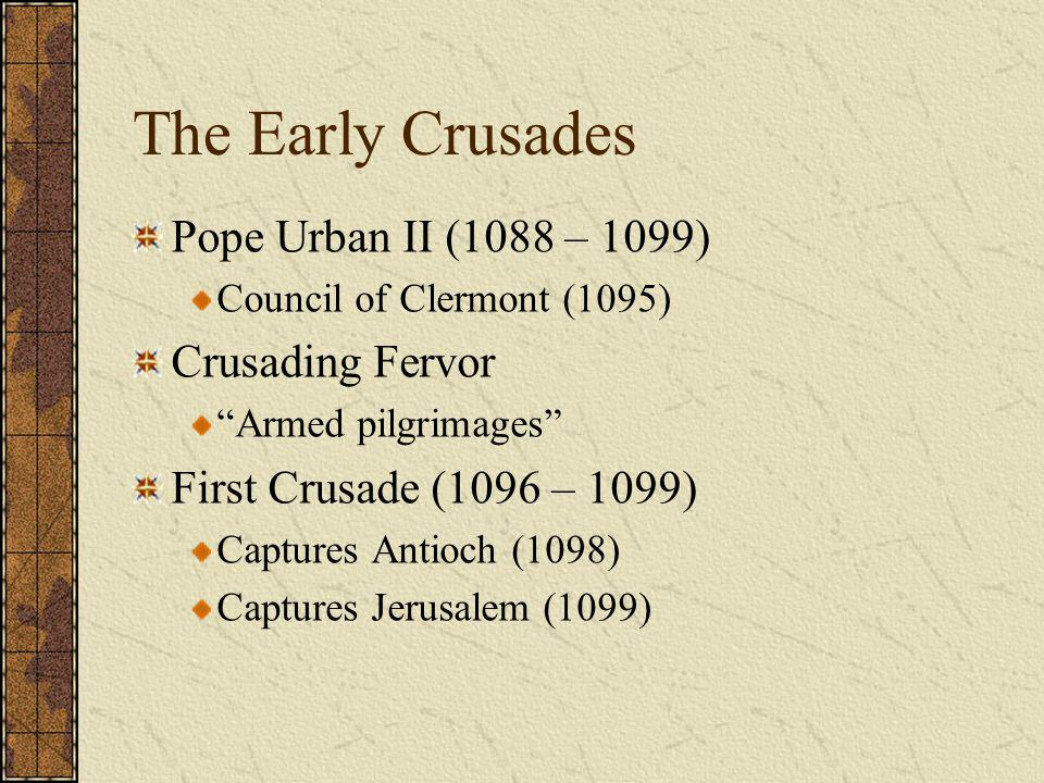 The Early Crusades Pope Urban II (1088 – 1099) Crusading Fervor