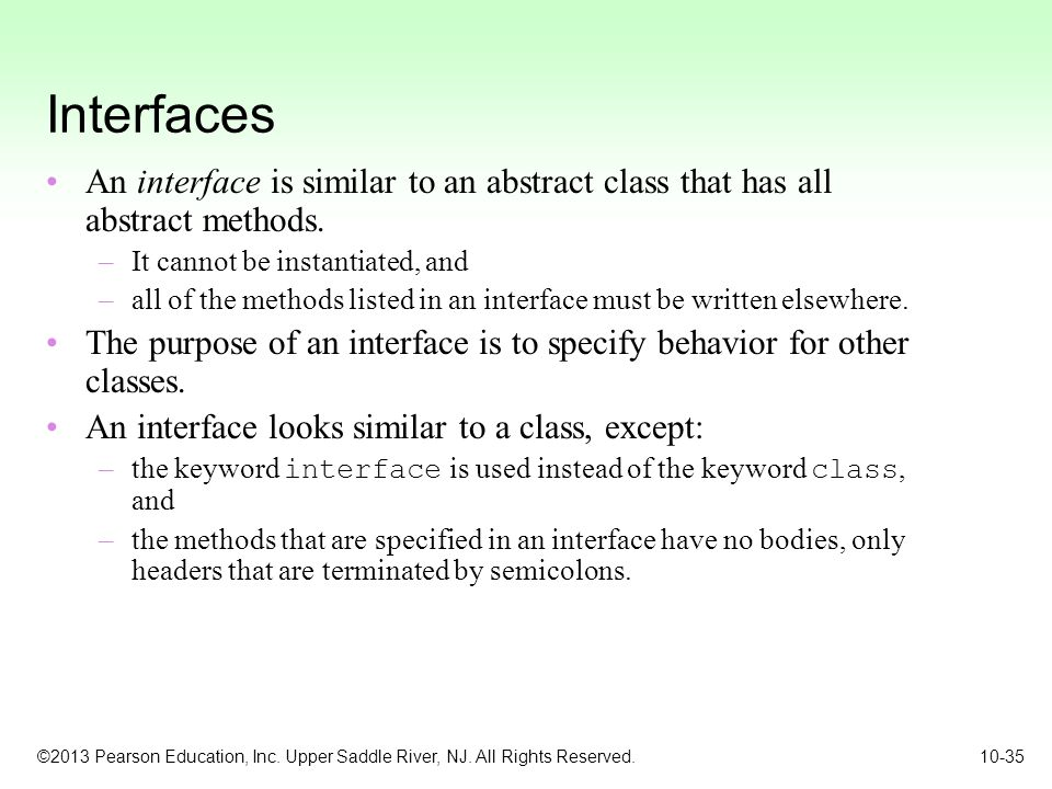 Interfaces An interface is similar to an abstract class that has all abstract methods. It cannot be instantiated, and.