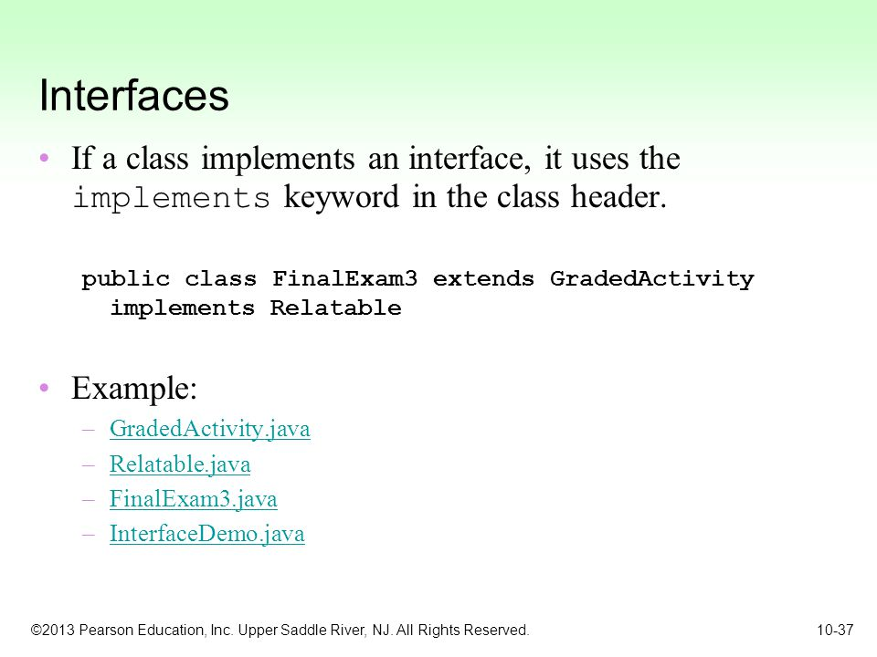Interfaces If a class implements an interface, it uses the implements keyword in the class header.