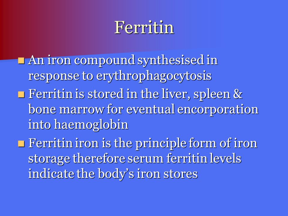 Ferritin An iron compound synthesised in response to erythrophagocytosis.
