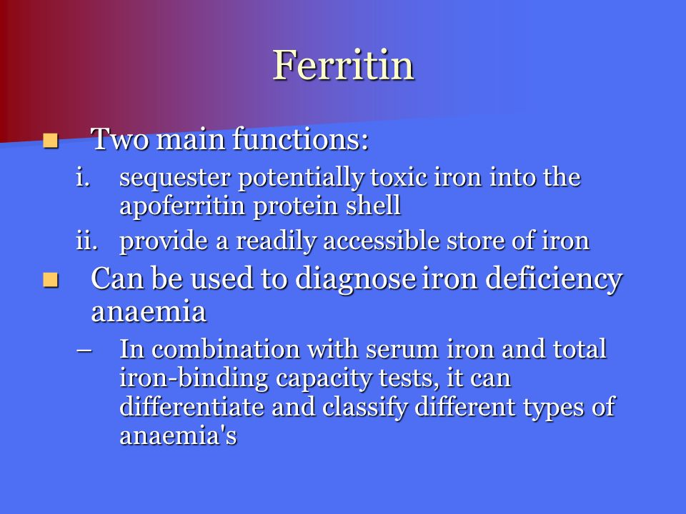 Ferritin Two main functions: