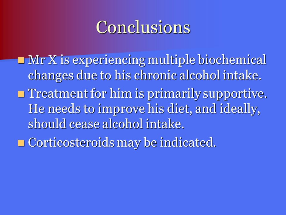 Conclusions Mr X is experiencing multiple biochemical changes due to his chronic alcohol intake.