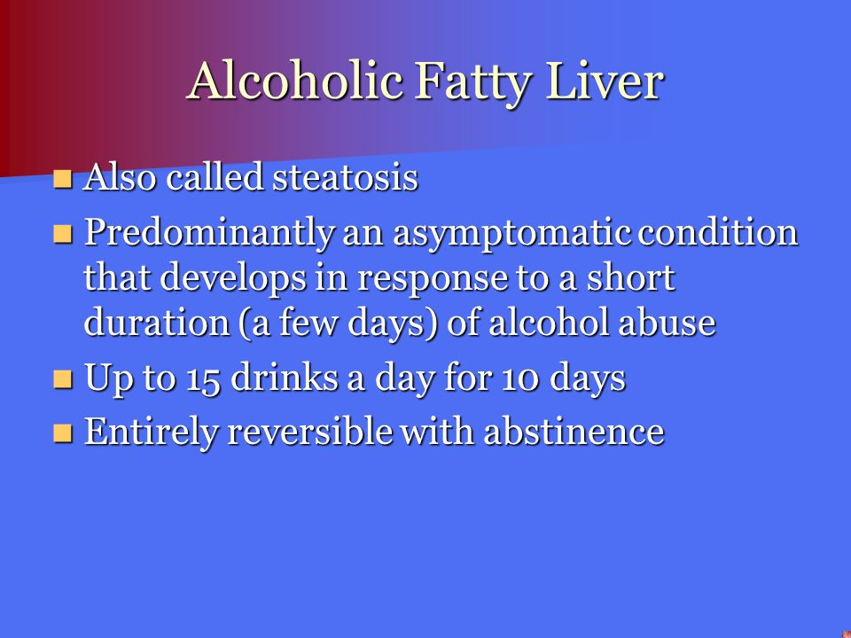 Alcoholic Fatty Liver Also called steatosis