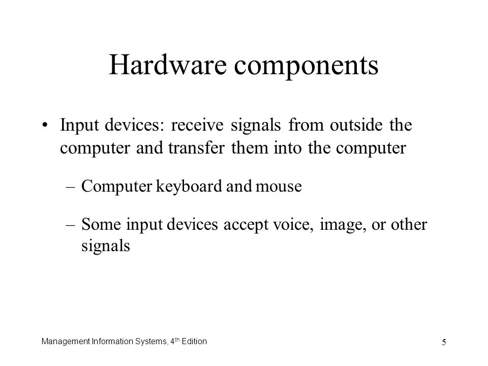 Hardware components Input devices: receive signals from outside the computer and transfer them into the computer.