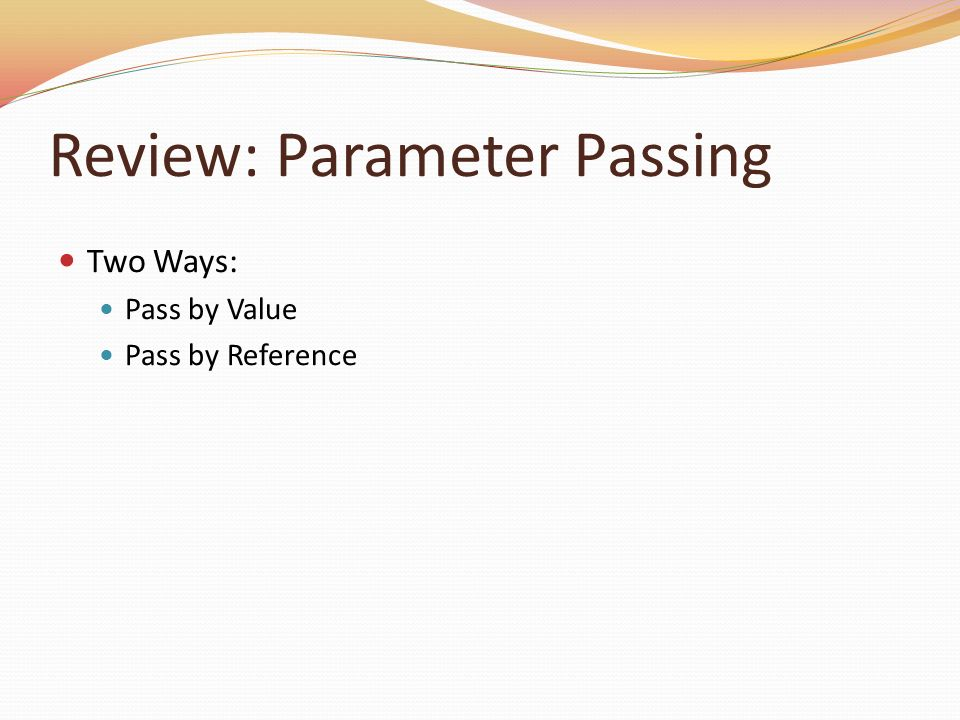 Review: Parameter Passing