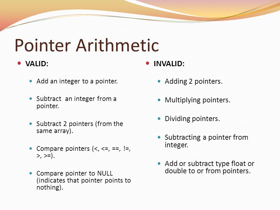 Pointer Arithmetic VALID: INVALID: Adding 2 pointers.