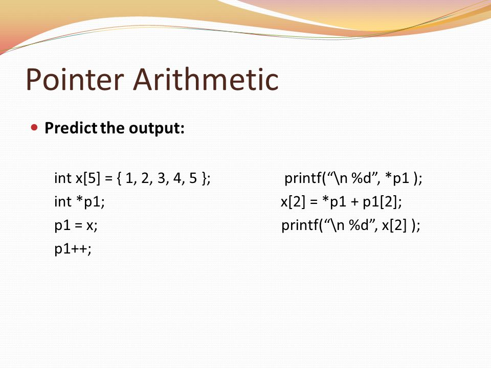 Pointer Arithmetic Predict the output: