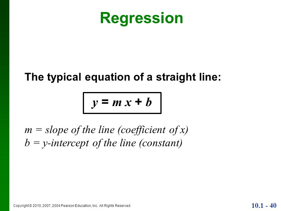Regression y = m x + b The typical equation of a straight line:
