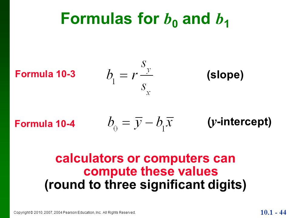 Formulas for b0 and b1 Formula 10-3. (slope) (y-intercept) Formula 10-4. calculators or computers can compute these values.