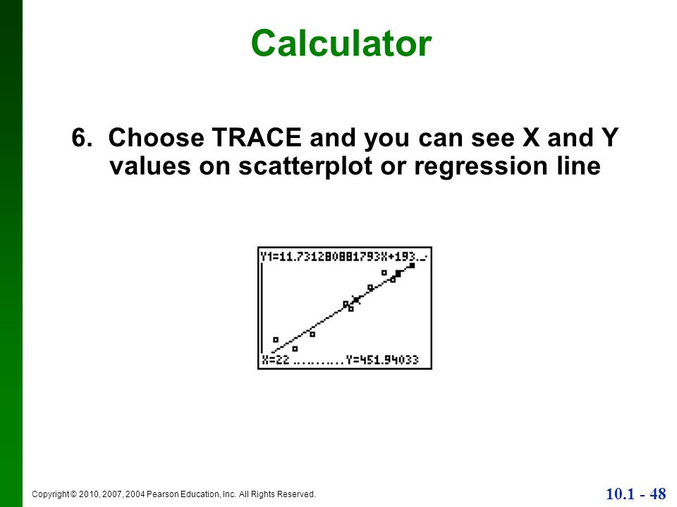 Calculator 6. Choose TRACE and you can see X and Y values on scatterplot or regression line