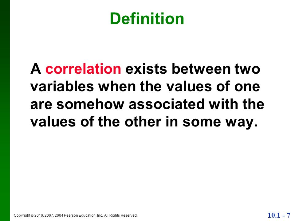 Definition A correlation exists between two variables when the values of one are somehow associated with the values of the other in some way.