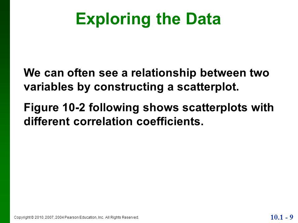 Exploring the Data We can often see a relationship between two variables by constructing a scatterplot.