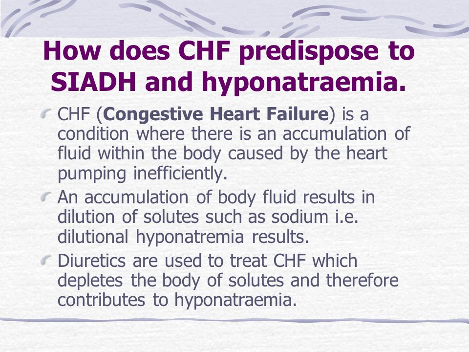 How does CHF predispose to SIADH and hyponatraemia.