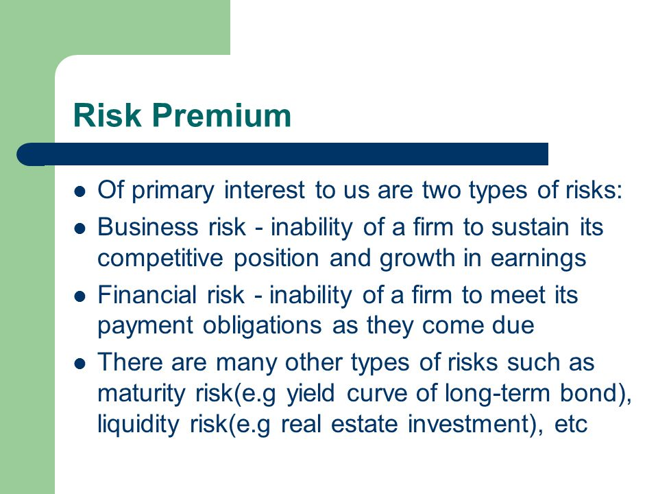 Risk Premium Of primary interest to us are two types of risks:
