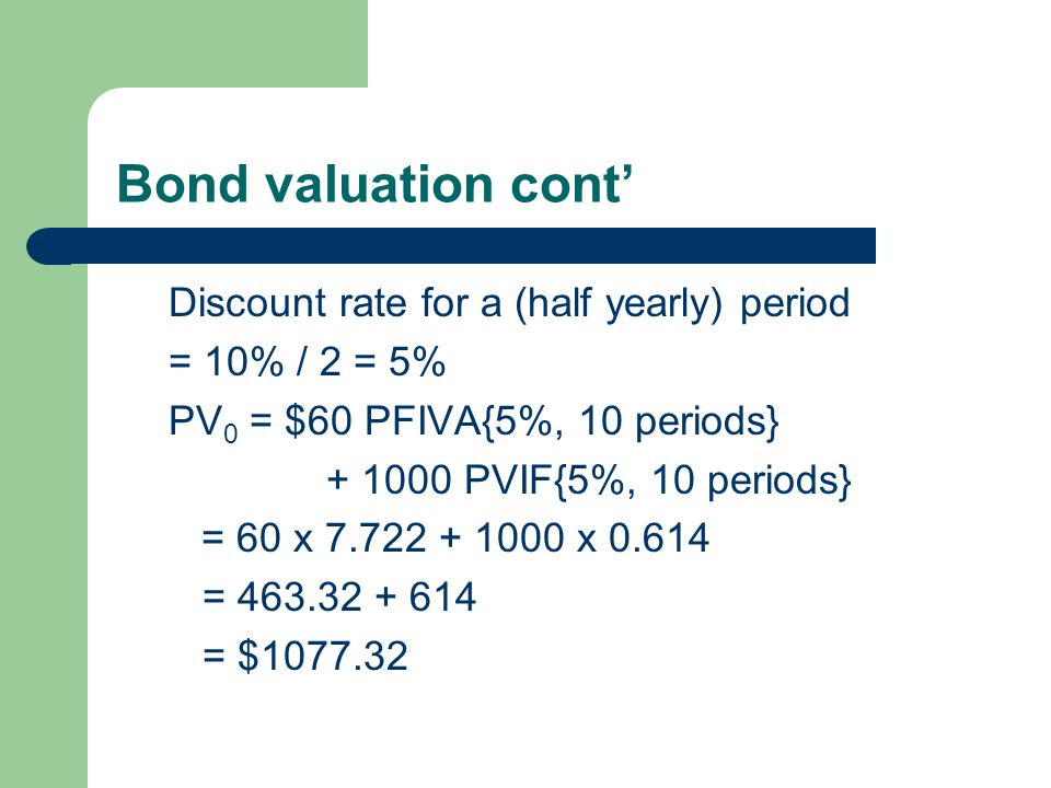 Bond valuation cont' Discount rate for a (half yearly) period