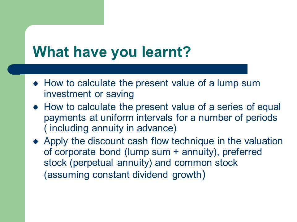 What have you learnt How to calculate the present value of a lump sum investment or saving.