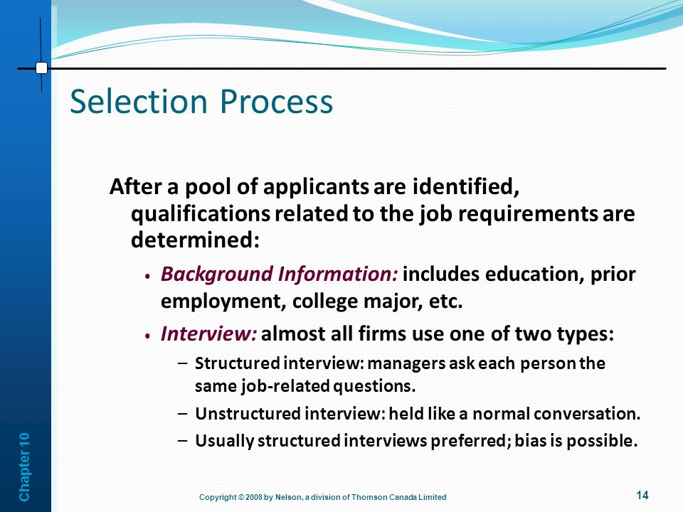 Selection Process After a pool of applicants are identified, qualifications related to the job requirements are determined: