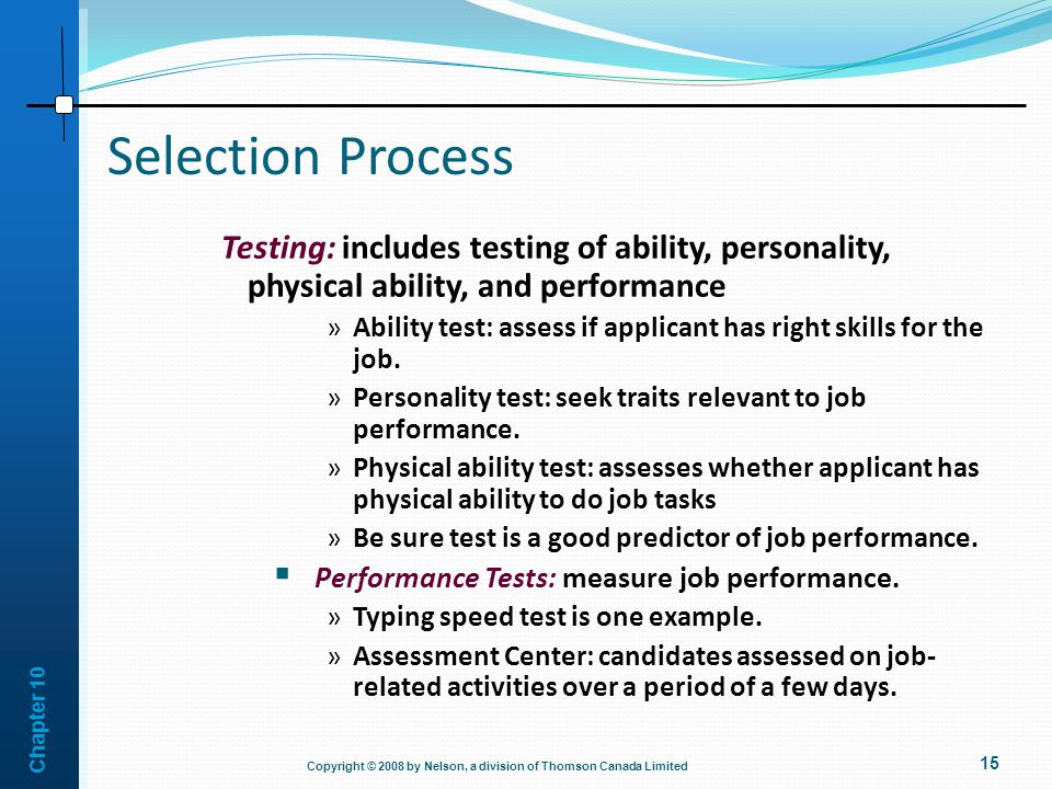 Selection Process Testing: includes testing of ability, personality, physical ability, and performance.